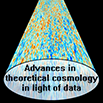 Advances in Theoretical Cosmology in Light of Data