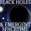 Black Holes and Emergent Spacetime