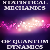 Statistical Mechanics of Quantum Dynamics